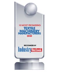 10 Most Promising Textile Machinery Manufacturers - 2020